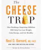 Cheese Trap: How Breaking a Surprising Addiction Will Help You Lose Weight, Gain Energy, and Get Healthy